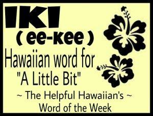 The Helpful Hawaiian's Word of the Week: iki