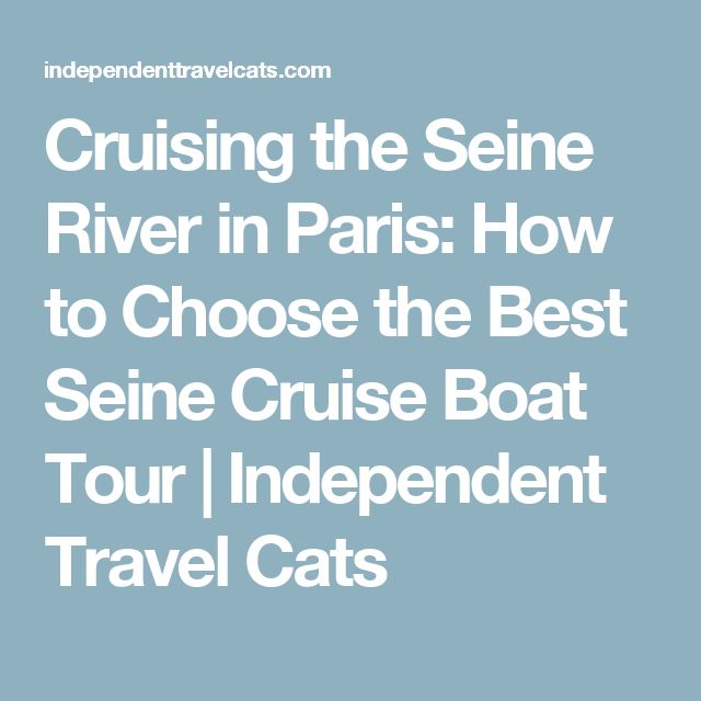 Cruising the Seine River in Paris: How to Choose the Best Seine Cruise Boat Tour   Independent Travel Cats