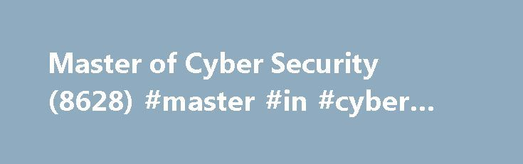 Master of Cyber Security (8628) #master #in #cyber #security http://kenya.remmont.com/master-of-cyber-security-8628-master-in-cyber-security/  # Master of Cyber Security (8628) The Master of Cyber Security is designed for postgraduate scholars who wish to gain a more detailed understanding of the technical skills and expertise relevant to the technical implementation and leadership of the cyber security function. It is designed to meet the demand for technical experts who can implement and…