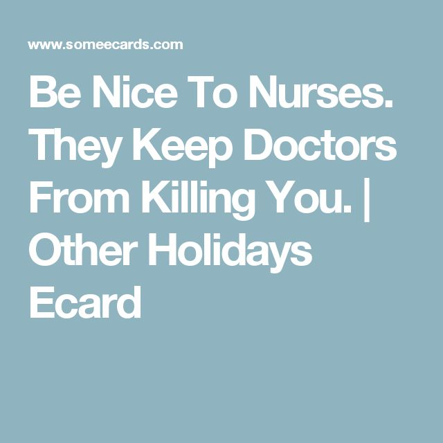 Be Nice To Nurses. They Keep Doctors From Killing You.   Other Holidays Ecard