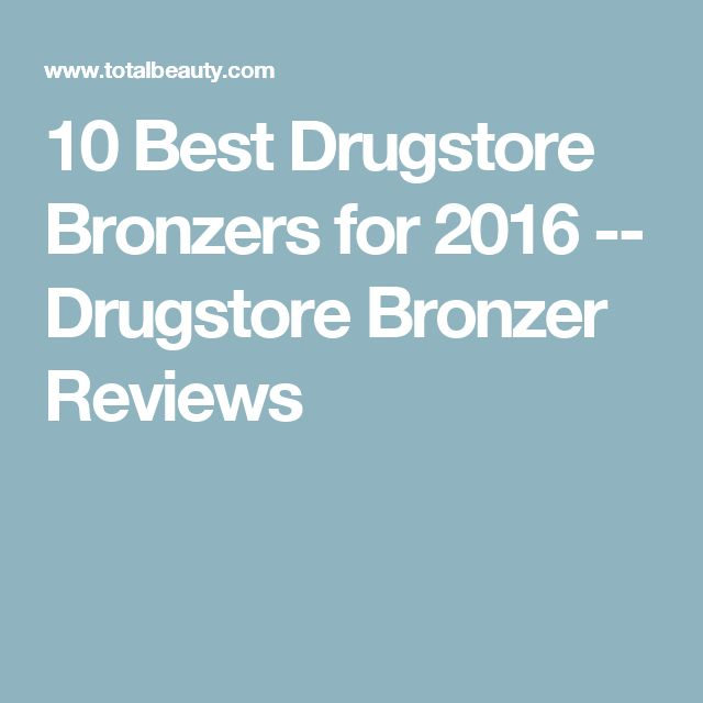 10 Best Drugstore Bronzers for 2016 -- Drugstore Bronzer Reviews