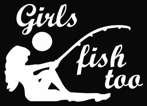 Fishing Quotes for Girls | Girls Fish Too Hunt Vinyl Decal Sticker - Texas Die Cuts