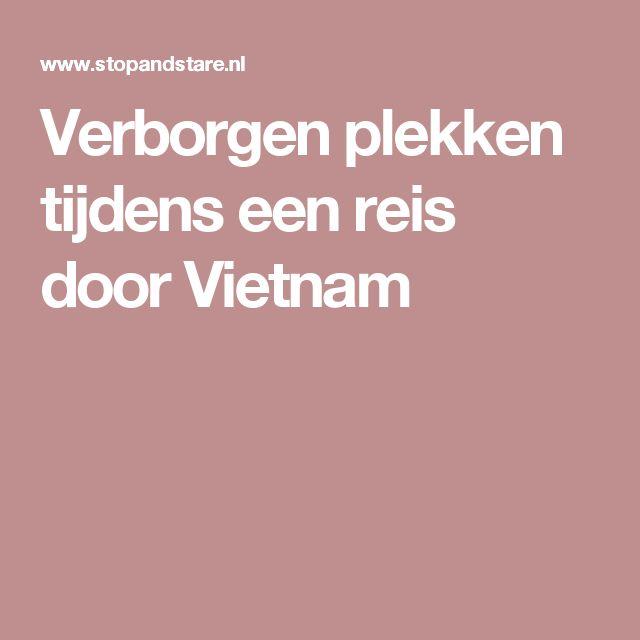 Verborgen plekken tijdens een reis door Vietnam