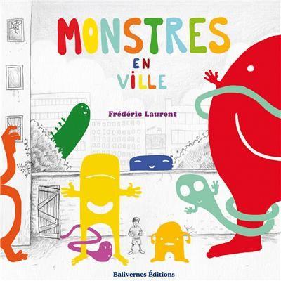 Monstres en ville  de Frédéric Laurent  Balivernes dans la collection Petites sornettes