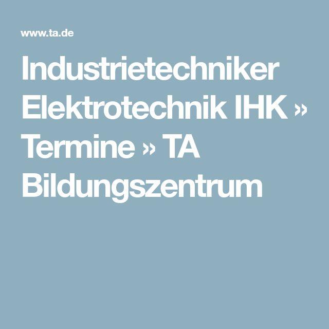 Industrietechniker Elektrotechnik IHK » Termine » TA Bildungszentrum