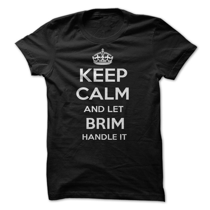 (Cool T-Shirts)- Buy Now... Keep Calm and let BRIM Handle it Personalized T-Shirt LN - Order Now...