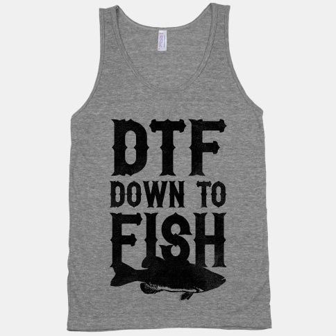 DTF (Down To Fish) Adorable! will be fishing a whole lot this summer