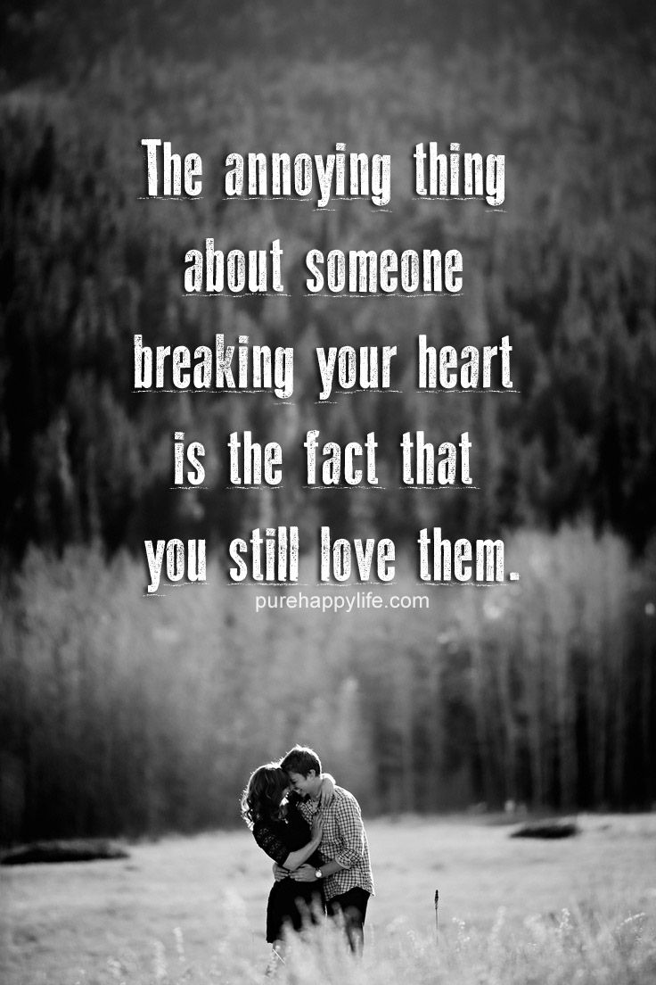 Beloved Quote The annoying thing about someone breaking your heart is the…
