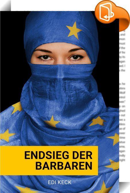 Endsieg der Barbaren    :  Europas Werte sind mit dem Koran nicht vereinbar. Wegschauen statt Integration war jahrzehntelang der politische Kurs gegenüber der muslimischen Zuwanderung. Die Flüchtlingskrise hat die Situation weiter verschärft. Dahinter stecken aber nicht nur die Kriege in Syrien, Irak, Afghanistan und mehreren afrikanischen Ländern, sondern die tiefe Misere der arabisch/islamischen Welt. Geprägt von Armut, religiösem Fanatismus, mangelnder Bildung, insbesondere der Frau...