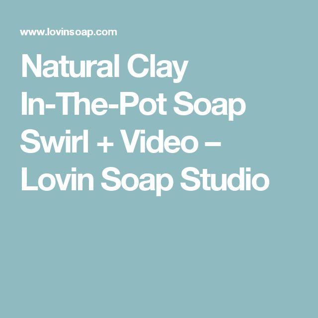 Natural Clay In-The-Pot Soap Swirl + Video – Lovin Soap Studio