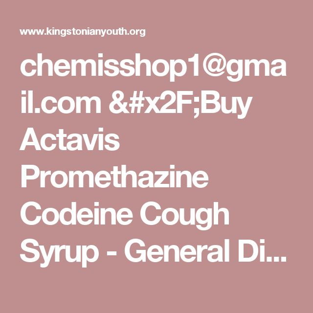 chemisshop1@gmail.com /Buy Actavis Promethazine Codeine Cough Syrup - General Discussion - Forum - Kingstonian Youth