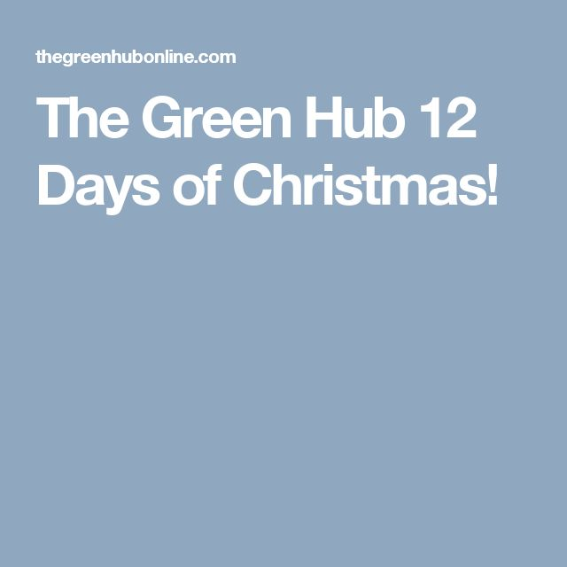 The Green Hub 12 Days of Christmas!