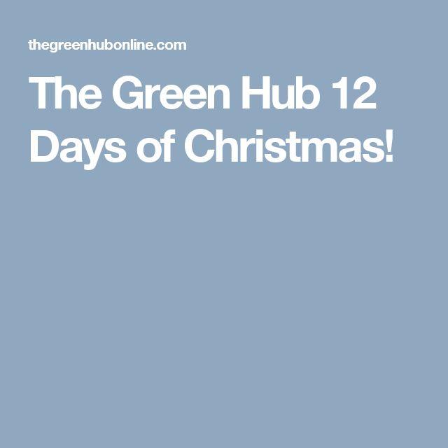 The Green Hub 12 Days of Christmas!