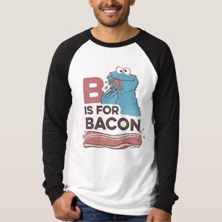 Cookie MonsterB is for Bacon 2 T-Shirt - click to get yours right now!