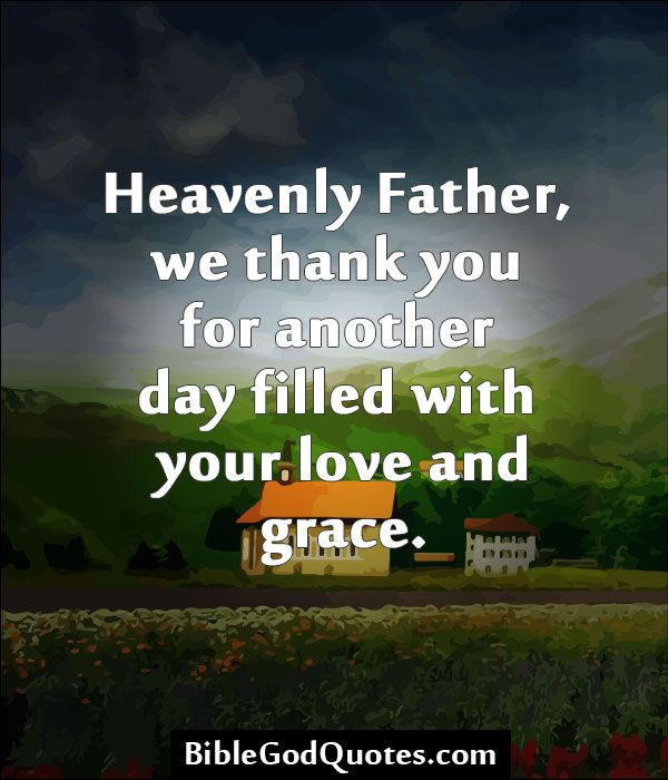 Another Day Of Life Quotes: BibleGodQuotes.com Heavenly Father, We Thank You For