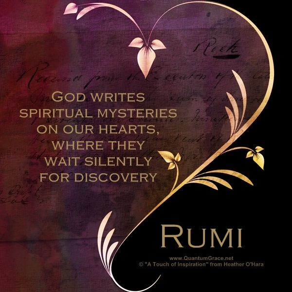 """God writes spiritual mysteries on our hearts, where they wait silently for discovery."" —Rumi www.pinterest.com/QuantumGrace ..*"