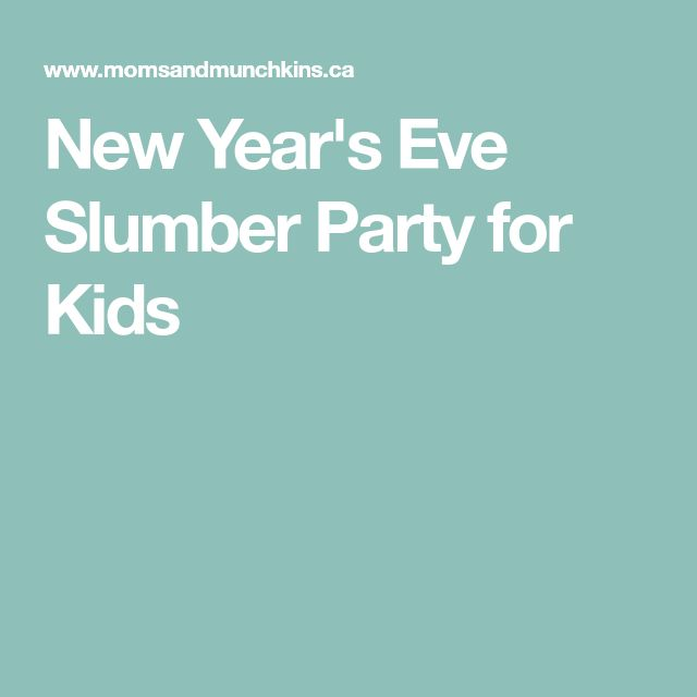 New Year's Eve Slumber Party for Kids | Slumber parties ...