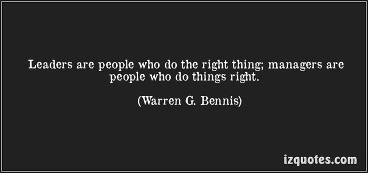 managers do things right leaders do the right thing A manager is concerned with doing things right a leader is concerned with   leadership is focused on effectiveness-doing the right thing.