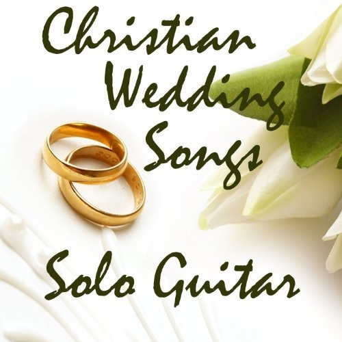 Christian Wedding Songs Solo Guitar Music Themes Players