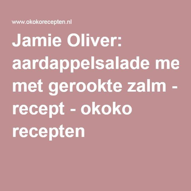 Jamie Oliver: aardappelsalade met gerookte zalm - recept - okoko recepten