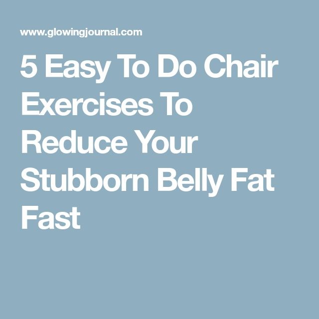 5 Easy To Do Chair Exercises To Reduce Your Stubborn Belly Fat Fast