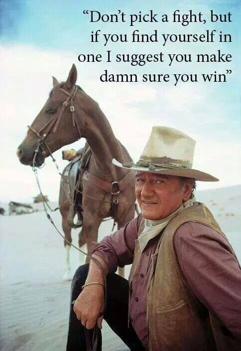 Not sure if John Wayne really said this, but the words and the picture sure fit. The man of men...