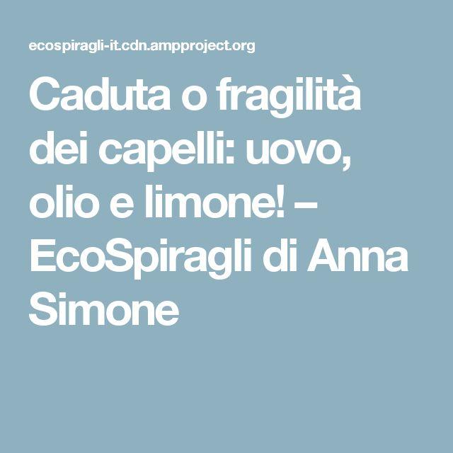 Caduta o fragilità dei capelli: uovo, olio e limone! – EcoSpiragli di Anna Simone