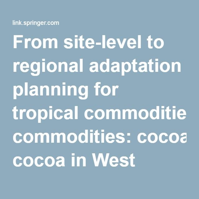 From site-level to regional adaptation planning for tropical commodities: cocoa in West Africa | SpringerLink
