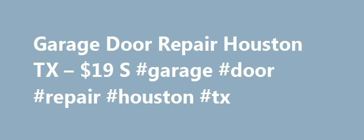 Garage Door Repair Houston TX – $19 S #garage #door #repair #houston #tx http://swaziland.remmont.com/garage-door-repair-houston-tx-19-s-garage-door-repair-houston-tx/  # Garage Door Repair Houston TX Garage door is one of the requirements of a garage. There are garages that are just open but it is risky. You can't be sure in the safety and security of your home if you have garage without doors. It might possible the target of burglars. They can attack you anytime. Reducing the risk from bad…