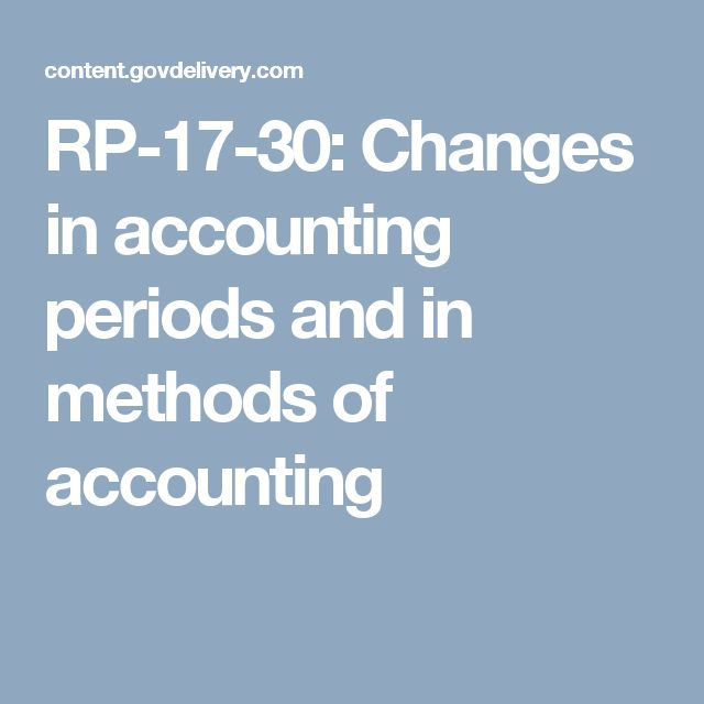RP-17-30:  Changes in accounting periods and in methods of accounting