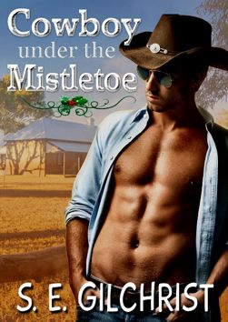 Cowboy Under the Mistletoe by S.E. Gilchrist; Indie Published