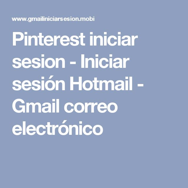 Pinterest iniciar sesion -  Iniciar sesión Hotmail - Gmail correo electrónico