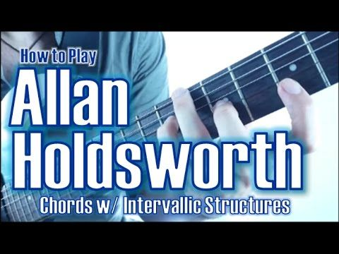 Allan Holdsworth Secret Chord Techniques   Intervallic Structures - YouTube