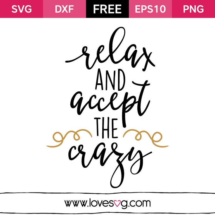 *** FREE SVG CUT FILE for Cricut, Silhouette and more *** Relax and accept the crazy