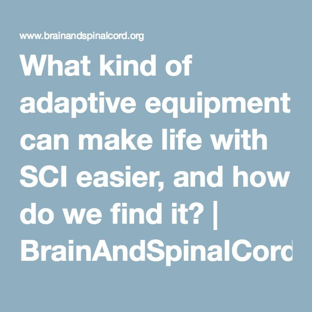 What kind of adaptive equipment can make life with SCI easier, and how do we find it? | BrainAndSpinalCord.org