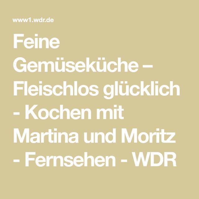 Feine Gemüseküche – Fleischlos glücklich - Kochen mit Martina und Moritz - Fernsehen - WDR