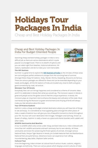 Cheap and Best Holiday Packages In India For Budget Oriented People. Searching cheap and best holiday packages in India is not a difficult job as there are various destinations which is quite popular as a budget travel. There is no dearth of options and you can select right from beaches, historical attractions, hill stations, backwaters and etc to make your visit memorable.