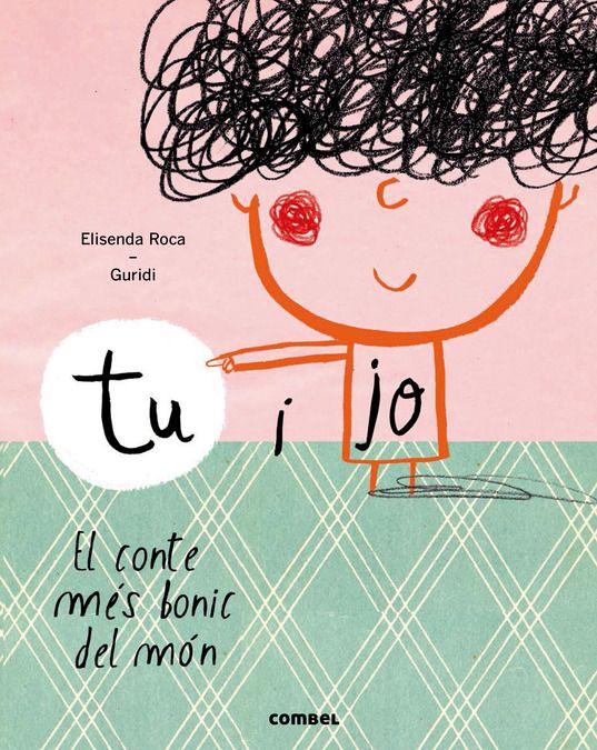 """Elisenda Roca / Guridi. """"Tu i jo. El conte més bonic del món"""". Editorial Combel (3 a 6 anys) Gelosia al germà que naixerà. Està a la biblioteca Cocentaina. También en castellano."""