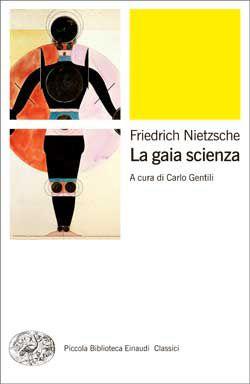 Friedrich Nietzsche, La gaia scienza, PBE Classici