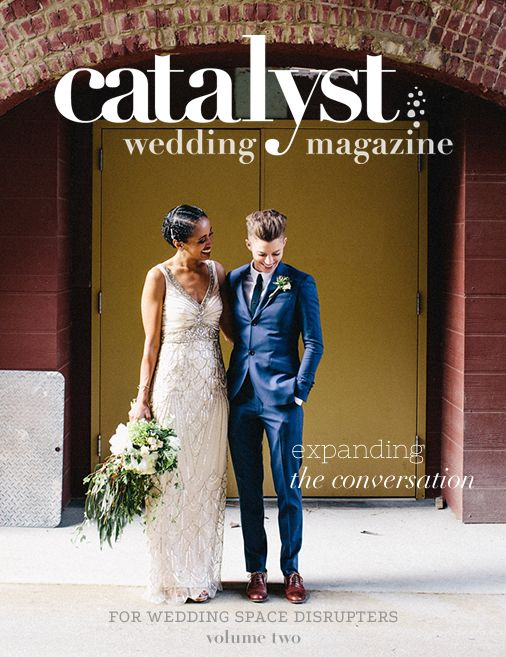 Catalyst Wedding Co. Wedding mag for nontraditionalists! Love it.
