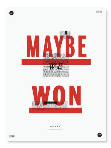 The Wire Poster Project consists of 60 typographic posters based on epigrams preceding every episode of HBO's critically acclaimed series, The Wire: Season 1 Episode 9