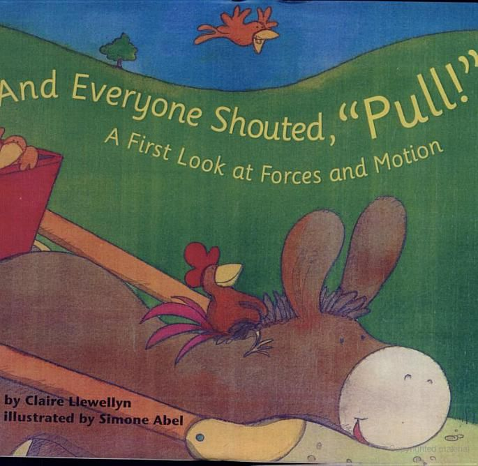 """And Everyone Shouted, """"Pull!"""": A First Look at Forces and Motion - Claire Llewellyn, Simone Abel - Perfect to introduce pushes and pulls to first grade"""
