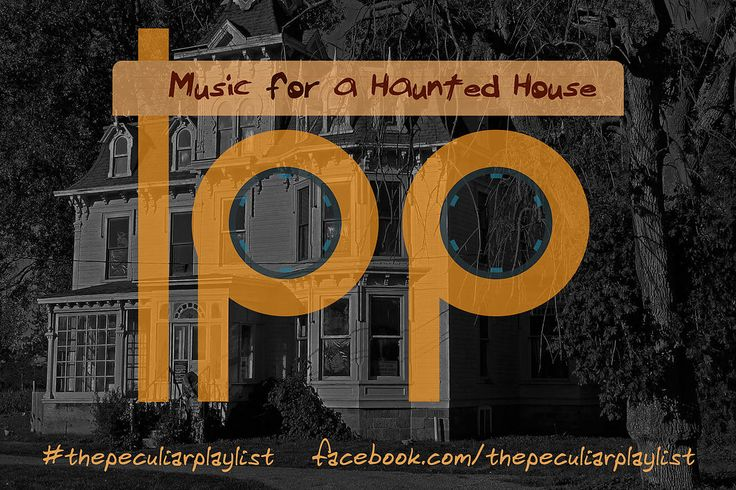 Songs for a Haunted House! Make a playlist and see ours at http://on.fb.me/1HhsJUl #thepeculiarplaylist #music #mixtape #Halloween #haunted