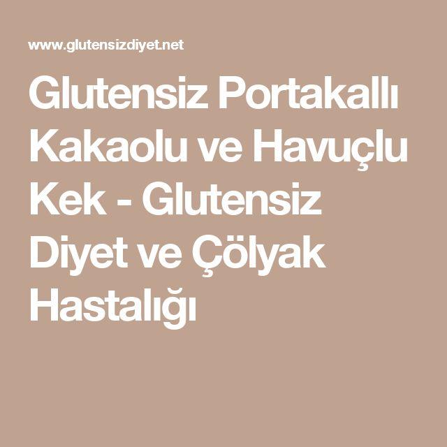 Glutensiz Portakallı Kakaolu ve Havuçlu Kek - Glutensiz Diyet ve Çölyak Hastalığı
