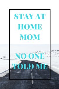 """Being a stay at home mom """"No one told me. . . Things every stay at home mom should know. Being a mom is hard"""