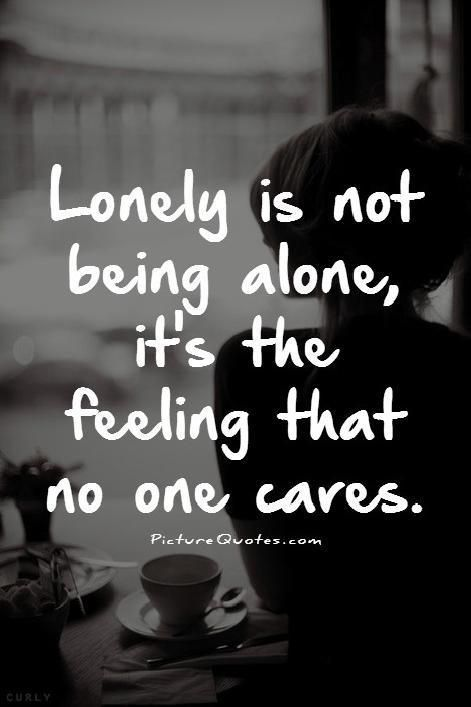 You can have people all around you - and still feel all alone.