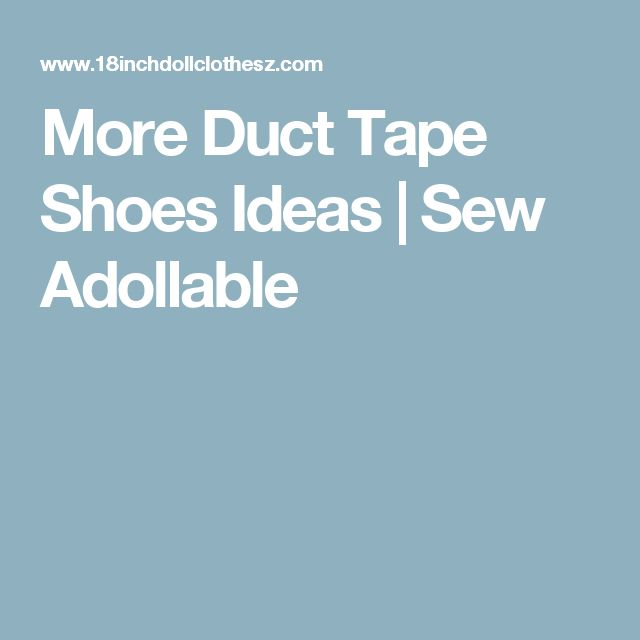 More Duct Tape Shoes Ideas | Sew Adollable
