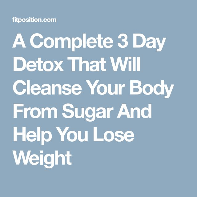 A Complete 3 Day Detox That Will Cleanse Your Body From Sugar And Help You Lose Weight