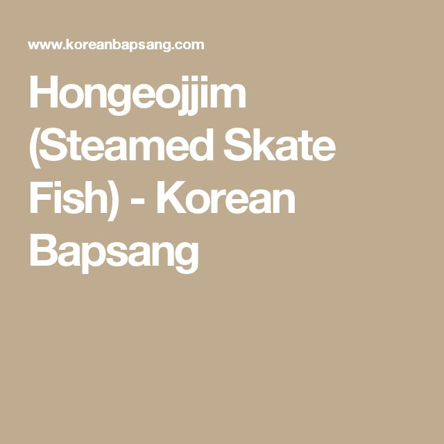 Hongeojjim (Steamed Skate Fish) - Korean Bapsang