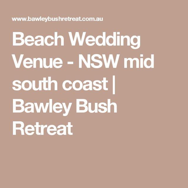 Beach Wedding Venue - NSW mid south coast | Bawley Bush Retreat